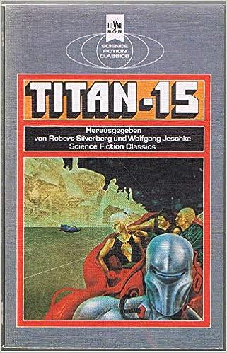 Wolfgang Jeschke, Robert Silverberg (Hrsg.) - Titan-15