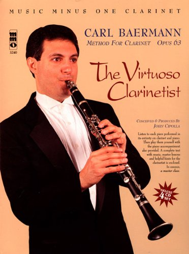 The Virtuoso Clarinetist: Baermann - Method for Clarinet, Op. 63: Music Minus One Clarinet Deluxe 4-CD Set (Clarinet Virtuoso)