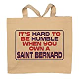 It's Hard To Be Humble When You Own A Saint Bernard Totebag Bag