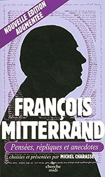 François Mitterrand, Pensées, répliques et anecdotes (LES PENSEES) (French Edition) by [Mitterrand, François]