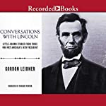 Conversations with Lincoln: Little-Known Stories from Those Who Met America's 16th President | Gordon Leidner