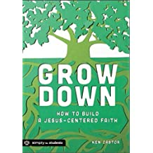 Grow Down: How to Build a Jesus-Centered Faith by Ken Castor (2014-03-07)