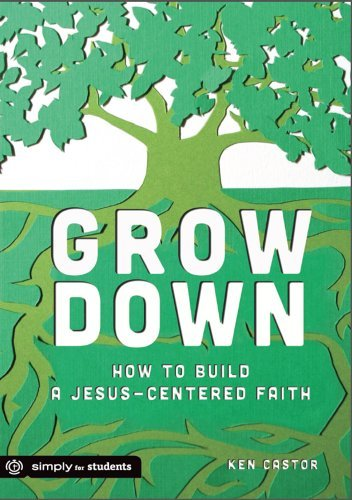 Grow Down: How to Build a Jesus-Centered Faith by Ken Castor (2014-03-07)