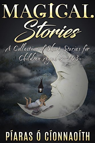 Magical Stories: A Collection of Short Stories for Children Aged 3-103 by [O Cionnaoith, Piaras]
