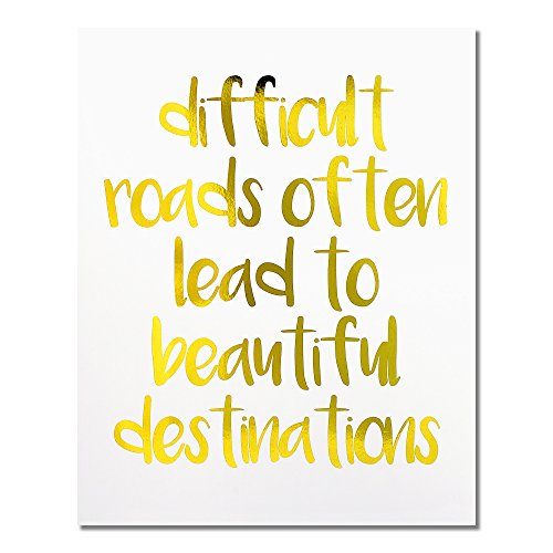 """(""""Difficult Roads Often Lead To Beautiful Destinations"""" Gold Foil Art Print Small Poster - 300gsm Silk Paper Card Stock, Home Office Wall Art, Inspirational Motivational Encouraging Quote 10"""