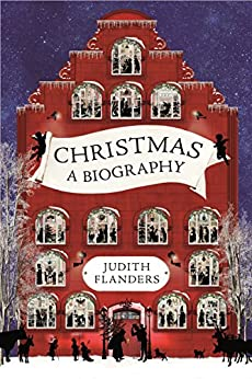 Christmas: A Biography by [Flanders, Judith]