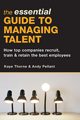 The Essential Guide to Managing Talent: How Top Companies Recruit, Train & Retain the Best Employees