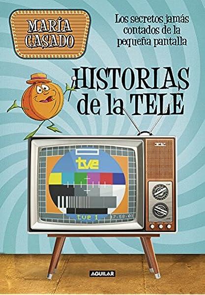 Historias de la tele: Los secretos jamás contados de la pequeña pantalla Ocio y tiempo libre: Amazon.es: Casado, María: Libros