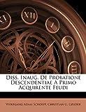 Diss Inaug de Probatione Descendentiae a Primo Acquirente Feudi, Wolfgang Adam Schoepf, 1286331463