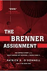 The Brenner Assignment: The Untold Story of the Most Daring Spy Mission of World War II by Patrick K. O'Donnell (2009-08-25) Paperback