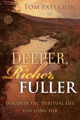 Deeper, Richer, Fuller: Discover the Spiritual Life You Long For by Paterson, Tom (2010) Paperback