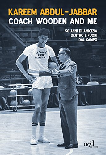 Coach Wooden and Me: 50 di amicizia dentro e fuori dal campo (add biografie) (Italian Edition)