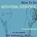 How to Do Motivational Interviewing: A Guidebook | Bill Matulich