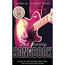 The Great Worship Songbook (With Intros in Audio): 9 Must-Play Christian Hymns for Begginers Who Want to Sound Advanced!. (Christian Books For Life 5)