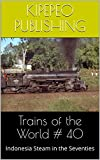 Trains of the World # 40: Indonesia Steam in the Seventies