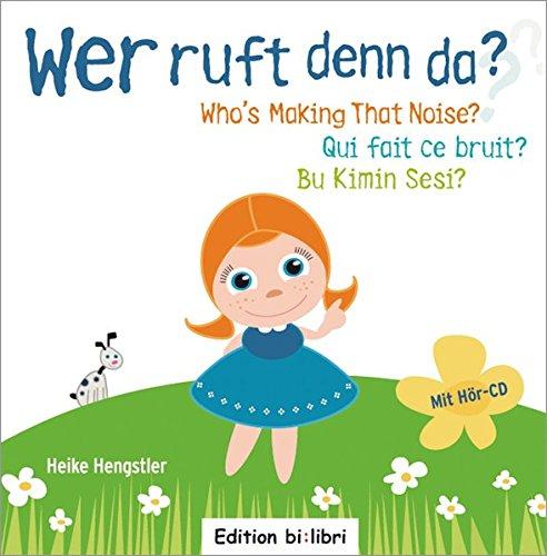 Wer ruft denn da?: Wer ruft denn da? / Who's Making That Noise? / Qui fait ce bruit? / Bu Kimin Sesi? / Kinderbuch Deutsch-Englisch-Französisch-Türkisch mit Audio-CD