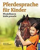 Pferdesprache für Kinder: Pferdeflüstern leicht gemacht