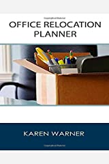 Office Relocation Planner: The Source for Planning, Managing and Executing Your Next Office Move - Today! Paperback