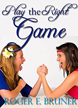 Play the Right Game: a quirky double romance by [Bruner, Roger E.]