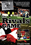 The Rivals Game: Inside the British Football Derby (English Edition)