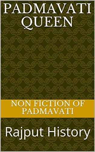 Padmavati Queen: Rajput History por fiction of padmavati, non