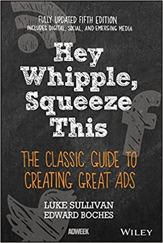 Book Title - Hey, Whipple, Squeeze This: The Classic Guide to Creating Great Ads