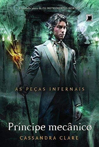 Príncipe Mecânico - Série as Peças Infernais. Volume 2