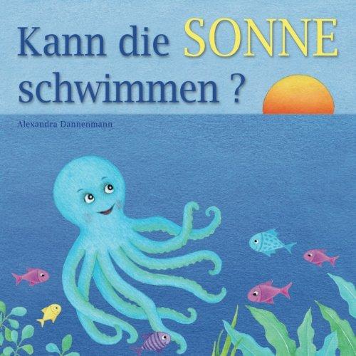 Kann die Sonne schwimmen?: Ein Bilderbuch mit vielen farbigen Illustrationen ab 2 Jahren.