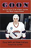 Goon: The True Story of an Unlikely Journey into Minor League Hockey by Adam Frattasio (2002-06-10)