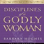 Disciplines of a Godly Woman | Barbara Hughes