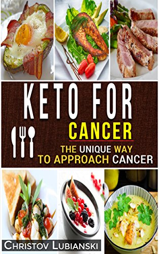 Keto for Cancer: The Unique Way To Approach Cancer by Christov Lubianski