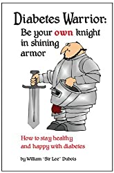 Diabetes Warrior: Be Your Own Knight in Shining Armor - How to Stay Healthy and Happy with Diabetes