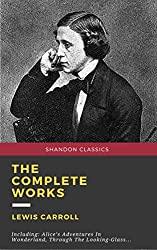 The Complete Works Of Lewis Carroll (Illustrated) [Shandon Classics]