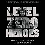 Level Zero Heroes: The Story of U.S. Marine Special Operations in Bala Murghab, Afghanistan | Michael Golembesky,John R. Bruning