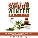 Essential Oils Summer and Winter Recipes for Weight Loss: Nature's Best Kept Secret for Weight Loss and Balanced Health | Ginny Weasley
