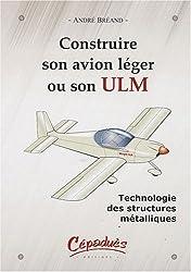 Construire son avion léger ou son ULM-Technologie des structures métalliques