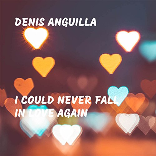 I Could Never Fall In Love Again By Denis Anguilla On Amazon Music