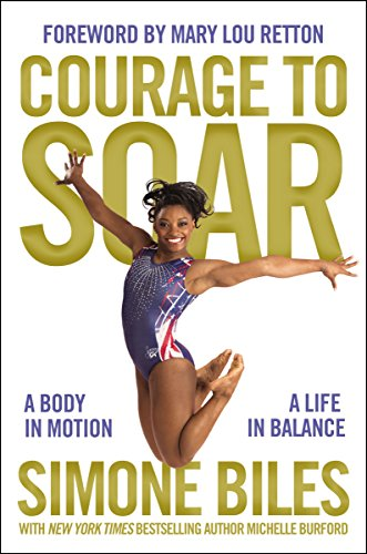 Courage to Soar (with Bonus Content): A Body in Motion, A Life in Balance cover