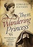 The Wandering Princess: Princess Helene of France, Duchess of Aosta (1871-1951)