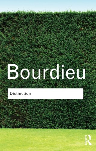 Distinction: A Social Critique of the Judgement of Taste (Routledge Classics) (Volume 6)