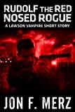 Rudolf The Red Nosed Rogue: A Lawson Vampire Story #10: A Supernatural Espionage Urban Fantasy Series (The Lawson Vampire Series)