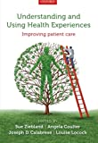 Understanding and Using Health Experiences : Improving Patient Care, Sue Ziebland, Angela Coulter, Joseph D. Calabrese, Louise Locock, 0199665370