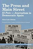 The Press and Main Street : El Pais --Journalism in Democratic Span, Cebrián, Juan Luis, 0472101153