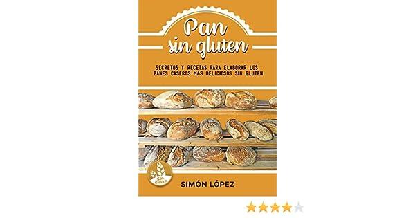 Pan Sin Gluten: Las Mejores Recetas Para Elaborar Los Panes Más Deliciosos Con Cereales Saludables Sin Gluten (Spanish Edition)