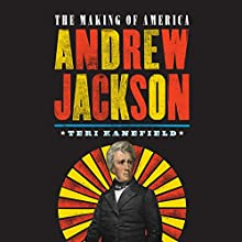 Andrew Jackson: The Making of America Audiobook by Teri Kanefield Narrated by Pete Cross