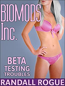 BIOMODS Inc. Beta Testing Troubles: A Feminization Process Goes Awry a Grand Discovery is Made by [Rogue, Randall]