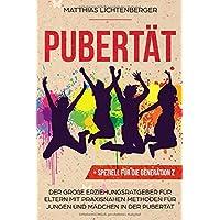 PUBERTÄT: Der große Erziehungsratgeber für Eltern mit praxisnahen Methoden für Jungen und Mädchen in der Pubertät: speziell für die Generation Z
