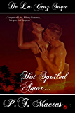 Hot  Spoiled Amor: A Tempest of Love, Steamy Romance, Intrigue, And Suspense (De La Cruz Saga Book 5)