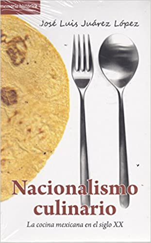La Cocina De Jose | Nacionalismo Culinario La Cocina Mexicana En El Siglo Xx Spanish