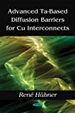 Advanced Ta-Based Diffusion Barriers for Cu Interconnects, Rene Hubner, 1604564512